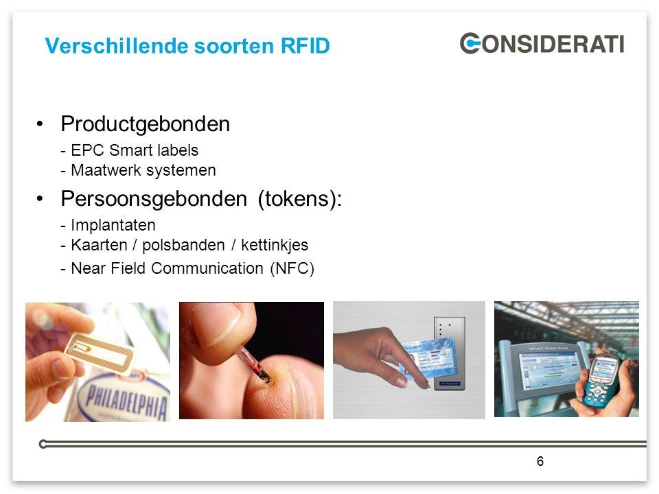 6 Verschillende soorten RFID 6 Productgebonden - EPC Smart labels - Maatwerk systemen Persoonsgebonden (tokens): - Implantaten - Kaarten / polsbanden