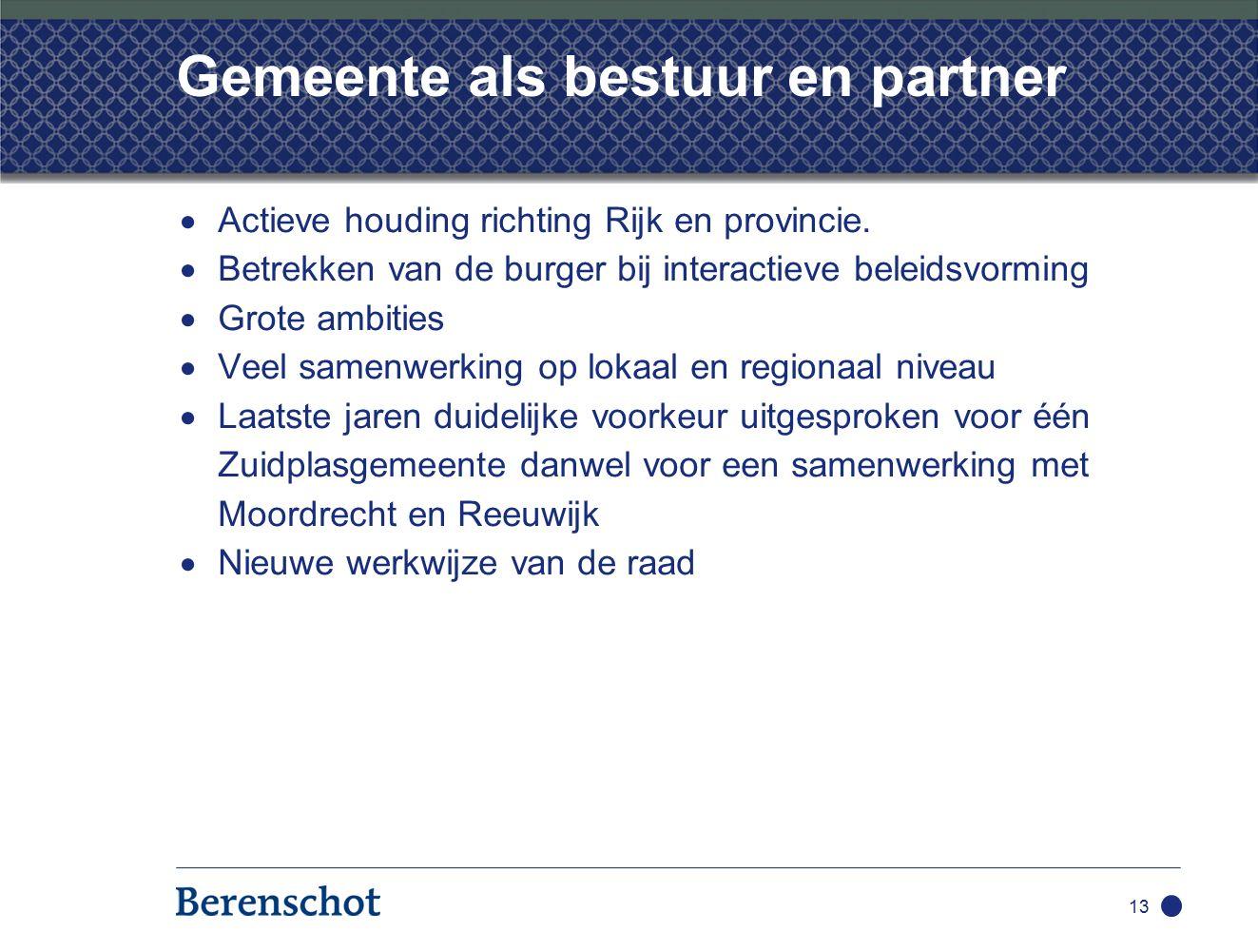 13 Gemeente als bestuur en partner  Actieve houding richting Rijk en provincie.