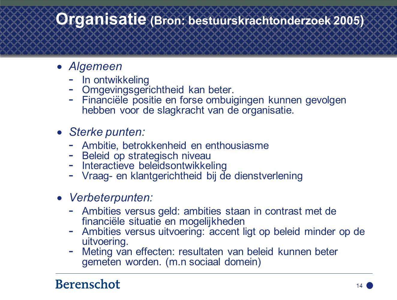 14 Organisatie (Bron: bestuurskrachtonderzoek 2005 )  Algemeen - In ontwikkeling - Omgevingsgerichtheid kan beter.