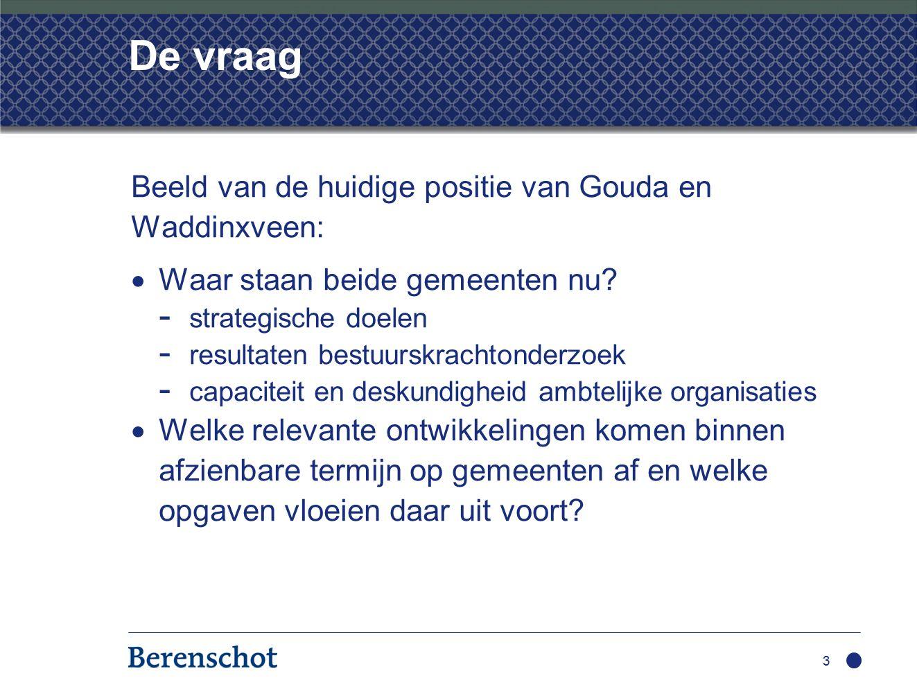 3 De vraag Beeld van de huidige positie van Gouda en Waddinxveen:  Waar staan beide gemeenten nu.