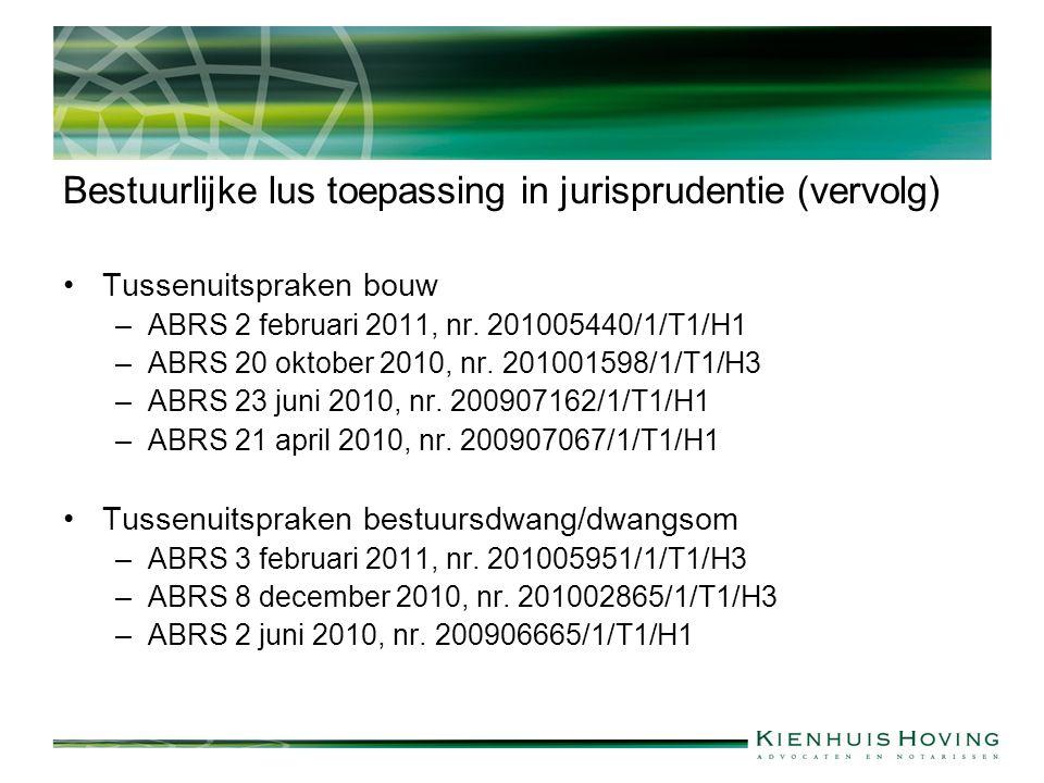 Bestuurlijke lus toepassing in jurisprudentie (vervolg) Tussenuitspraken bouw –ABRS 2 februari 2011, nr.