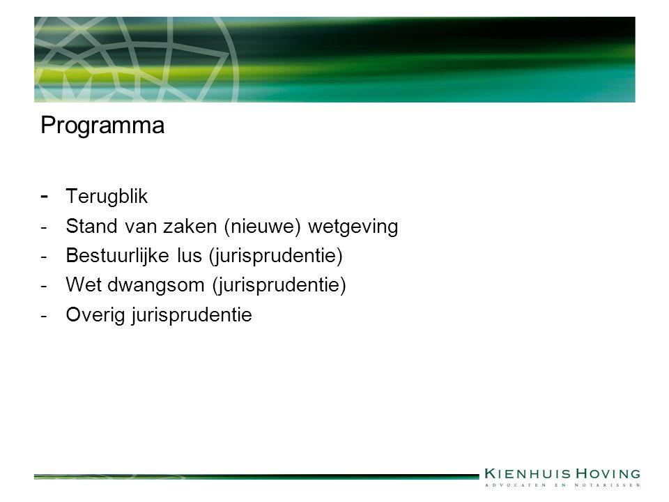 Programma - Terugblik -Stand van zaken (nieuwe) wetgeving -Bestuurlijke lus (jurisprudentie) -Wet dwangsom (jurisprudentie) -Overig jurisprudentie