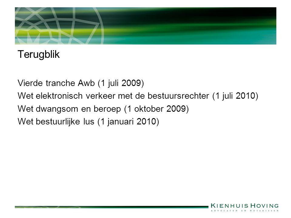 Terugblik Vierde tranche Awb (1 juli 2009) Wet elektronisch verkeer met de bestuursrechter (1 juli 2010) Wet dwangsom en beroep (1 oktober 2009) Wet bestuurlijke lus (1 januari 2010)