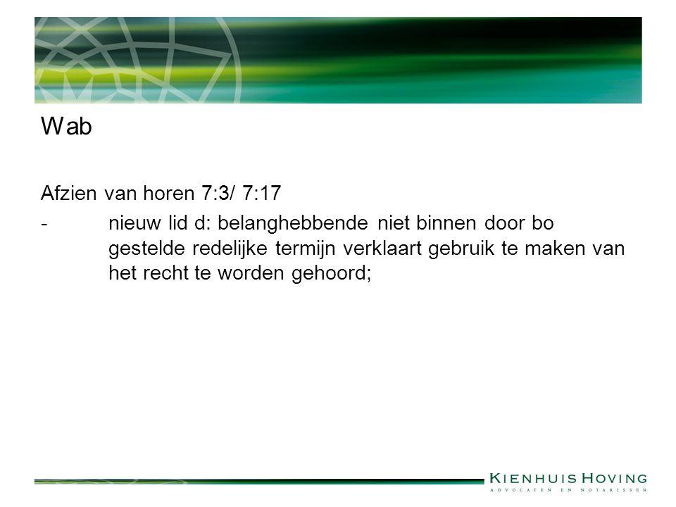 Wab Afzien van horen 7:3/ 7:17 -nieuw lid d: belanghebbende niet binnen door bo gestelde redelijke termijn verklaart gebruik te maken van het recht te worden gehoord;