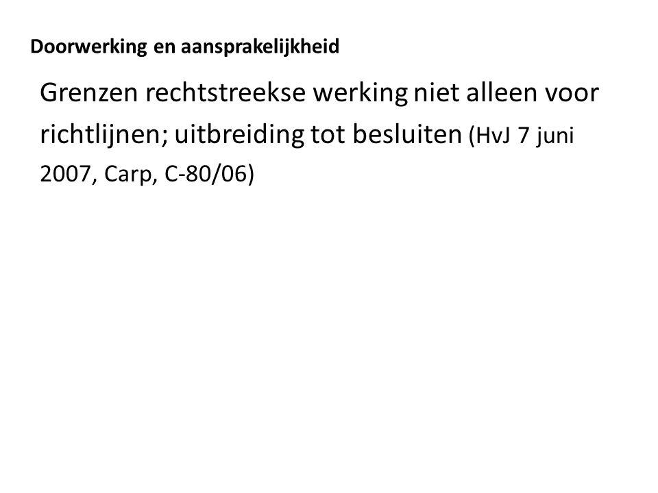 Doorwerking en aansprakelijkheid Grenzen rechtstreekse werking niet alleen voor richtlijnen; uitbreiding tot besluiten (HvJ 7 juni 2007, Carp, C-80/06