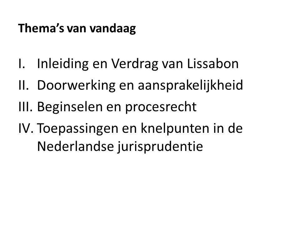 Thema's van vandaag I.Inleiding en Verdrag van Lissabon II.Doorwerking en aansprakelijkheid III.Beginselen en procesrecht IV.Toepassingen en knelpunten in de Nederlandse jurisprudentie