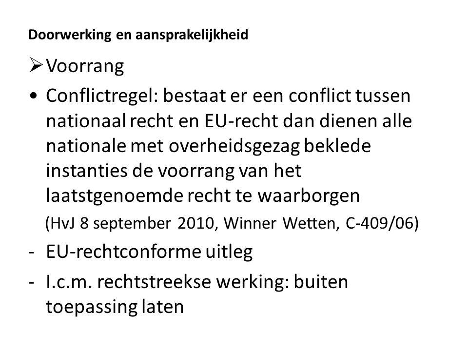 Doorwerking en aansprakelijkheid  Voorrang Conflictregel: bestaat er een conflict tussen nationaal recht en EU-recht dan dienen alle nationale met ov