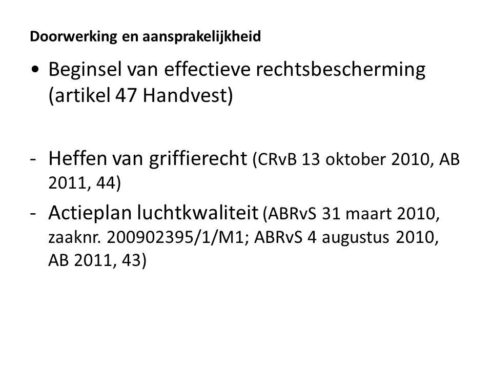 Doorwerking en aansprakelijkheid Beginsel van effectieve rechtsbescherming (artikel 47 Handvest) -Heffen van griffierecht (CRvB 13 oktober 2010, AB 2011, 44) -Actieplan luchtkwaliteit (ABRvS 31 maart 2010, zaaknr.