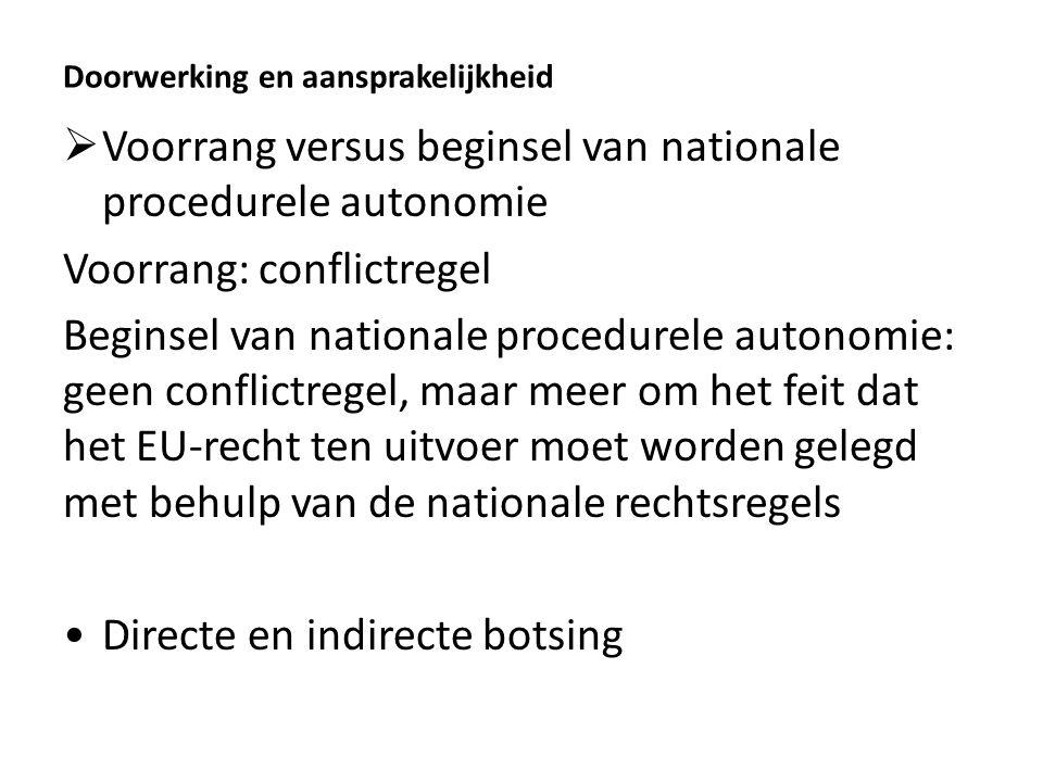 Doorwerking en aansprakelijkheid  Voorrang versus beginsel van nationale procedurele autonomie Voorrang: conflictregel Beginsel van nationale procedu