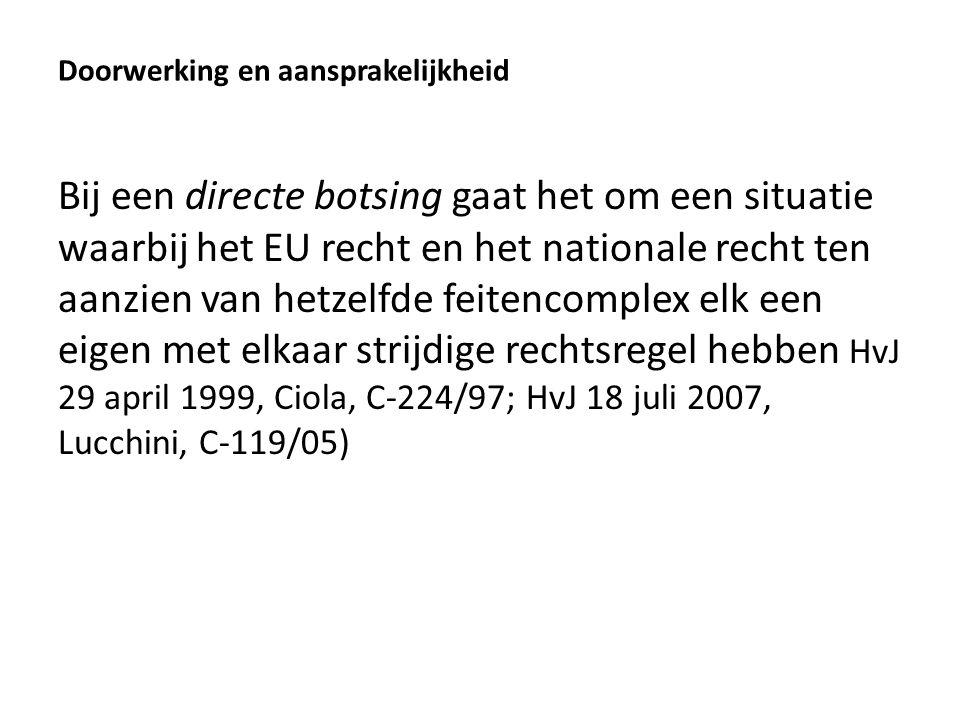 Doorwerking en aansprakelijkheid Bij een directe botsing gaat het om een situatie waarbij het EU recht en het nationale recht ten aanzien van hetzelfd