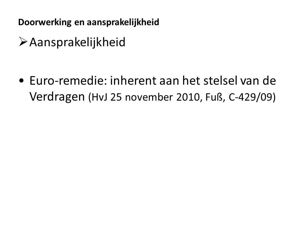 Doorwerking en aansprakelijkheid  Aansprakelijkheid Euro-remedie: inherent aan het stelsel van de Verdragen (HvJ 25 november 2010, Fuß, C-429/09)