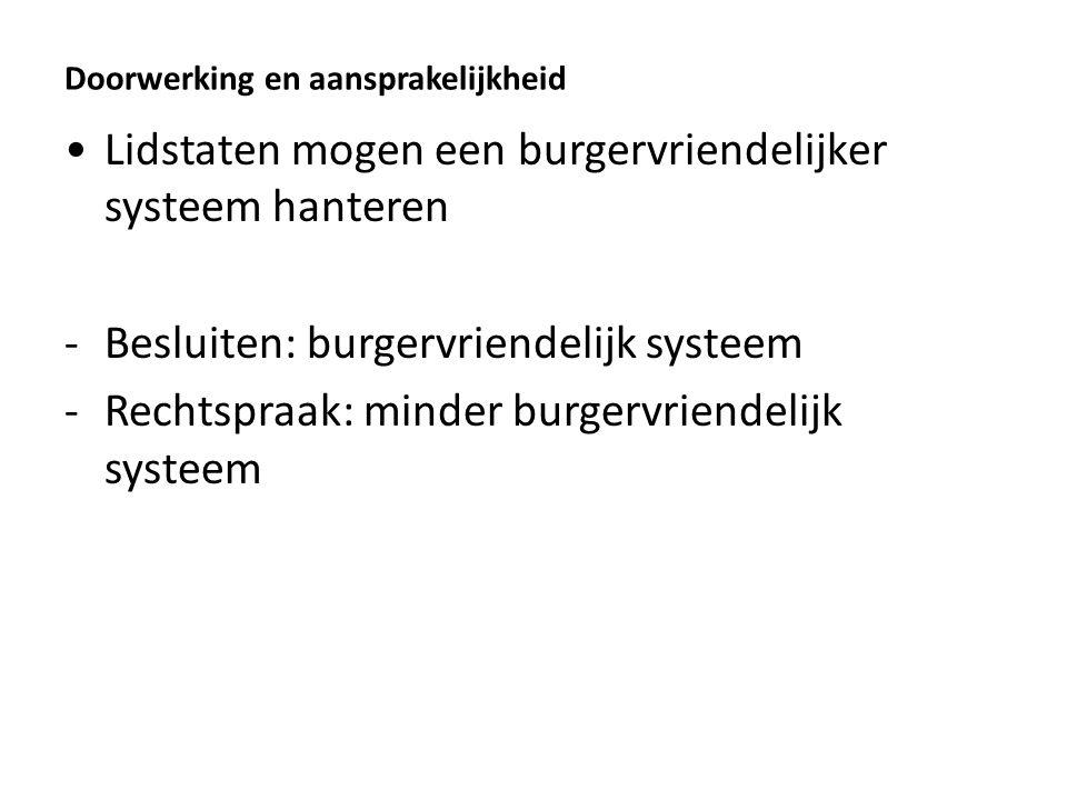Doorwerking en aansprakelijkheid Lidstaten mogen een burgervriendelijker systeem hanteren -Besluiten: burgervriendelijk systeem -Rechtspraak: minder b