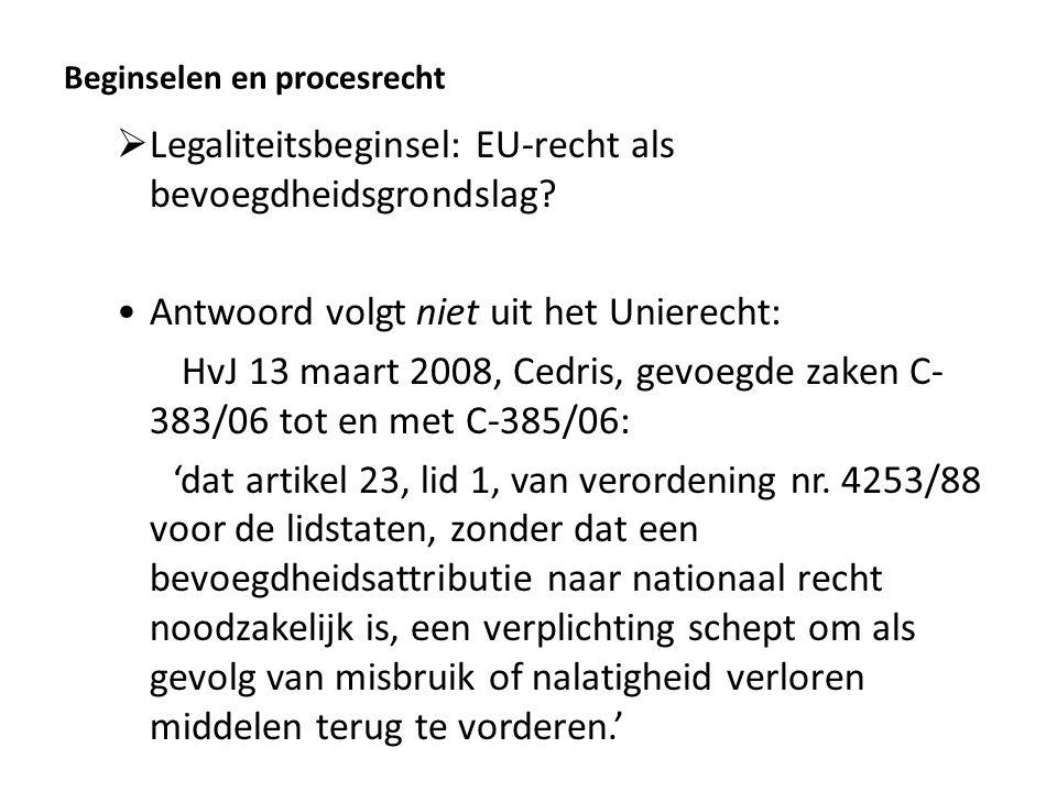  Legaliteitsbeginsel: EU-recht als bevoegdheidsgrondslag? Antwoord volgt niet uit het Unierecht: HvJ 13 maart 2008, Cedris, gevoegde zaken C- 383/06