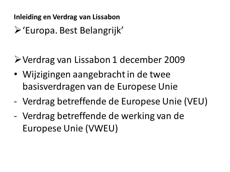  'Europa. Best Belangrijk'  Verdrag van Lissabon 1 december 2009 Wijzigingen aangebracht in de twee basisverdragen van de Europese Unie -Verdrag bet