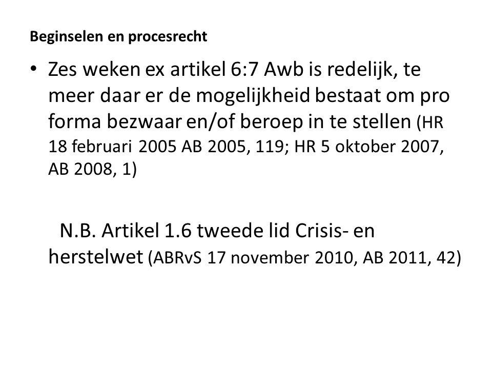 Beginselen en procesrecht Zes weken ex artikel 6:7 Awb is redelijk, te meer daar er de mogelijkheid bestaat om pro forma bezwaar en/of beroep in te stellen (HR 18 februari 2005 AB 2005, 119; HR 5 oktober 2007, AB 2008, 1) N.B.