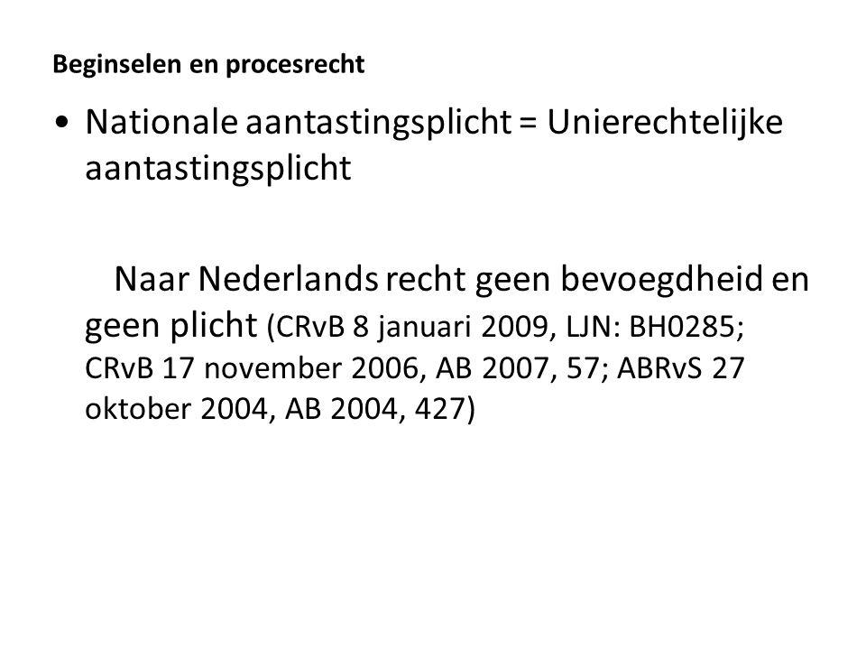 Beginselen en procesrecht Nationale aantastingsplicht = Unierechtelijke aantastingsplicht Naar Nederlands recht geen bevoegdheid en geen plicht (CRvB 8 januari 2009, LJN: BH0285; CRvB 17 november 2006, AB 2007, 57; ABRvS 27 oktober 2004, AB 2004, 427)