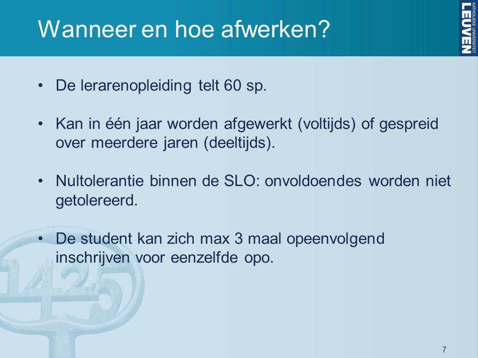 7 Wanneer en hoe afwerken? De lerarenopleiding telt 60 sp. Kan in één jaar worden afgewerkt (voltijds) of gespreid over meerdere jaren (deeltijds). Nu