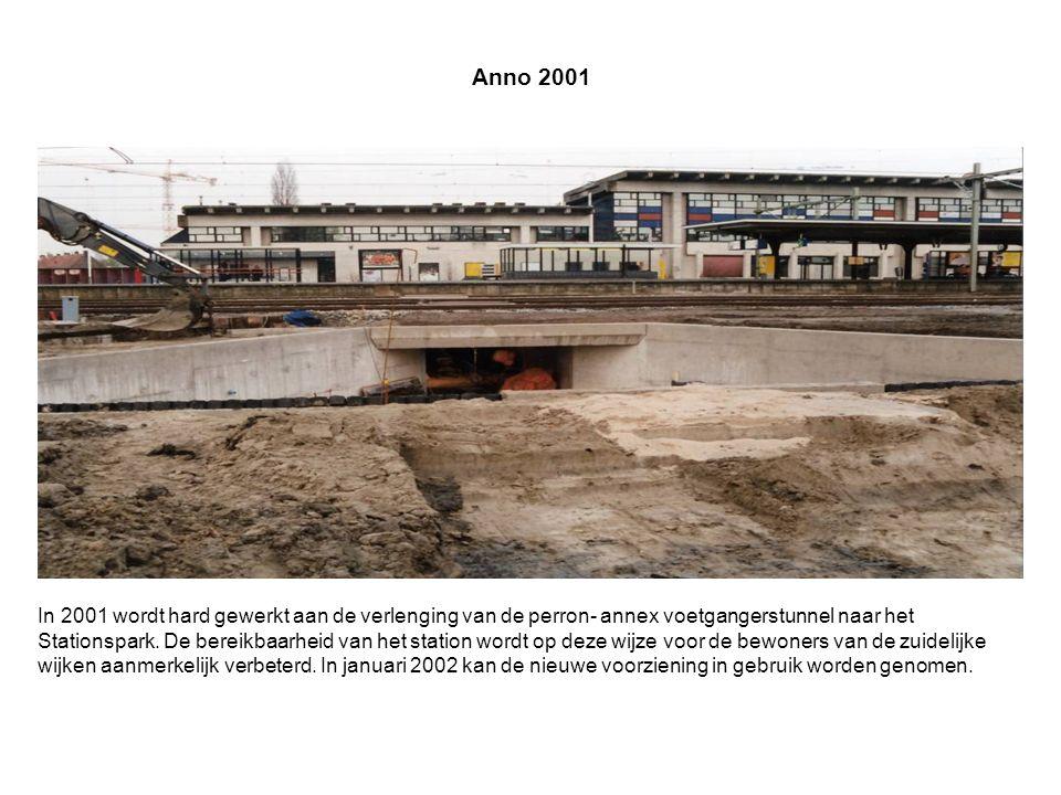 Anno 2001 In 2001 wordt hard gewerkt aan de verlenging van de perron- annex voetgangerstunnel naar het Stationspark.