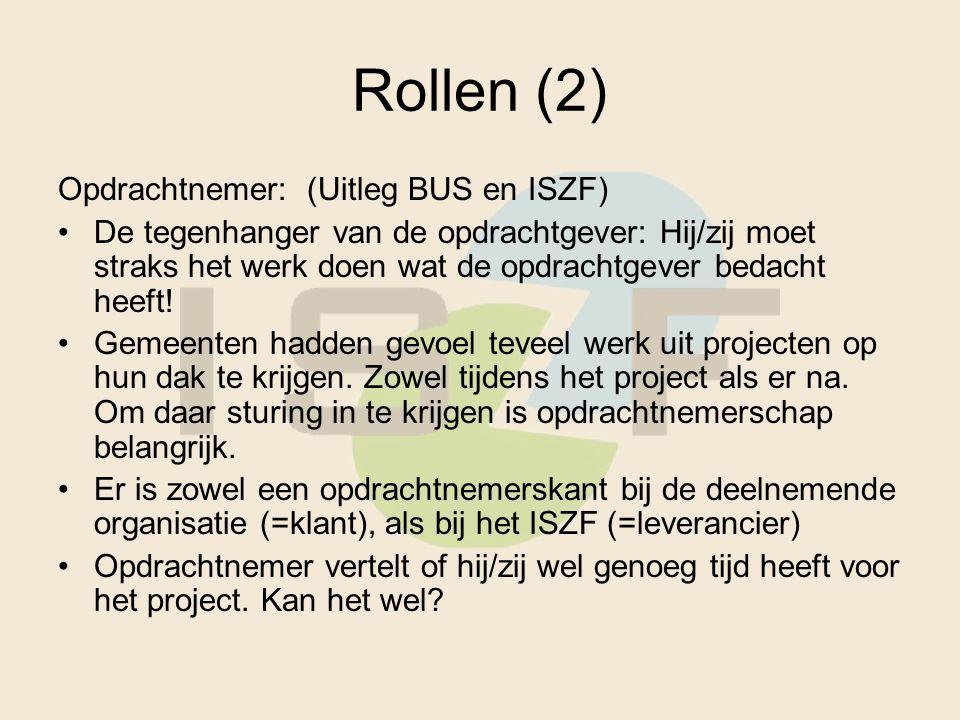 Rollen (2) Opdrachtnemer: (Uitleg BUS en ISZF) De tegenhanger van de opdrachtgever: Hij/zij moet straks het werk doen wat de opdrachtgever bedacht heeft.