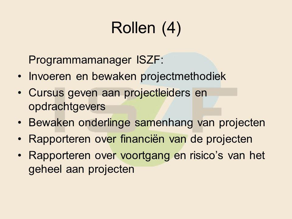 Rollen (4) Programmamanager ISZF: Invoeren en bewaken projectmethodiek Cursus geven aan projectleiders en opdrachtgevers Bewaken onderlinge samenhang van projecten Rapporteren over financiën van de projecten Rapporteren over voortgang en risico's van het geheel aan projecten