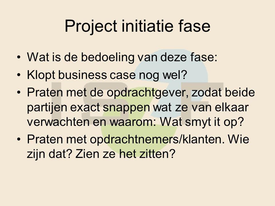Project initiatie fase Wat is de bedoeling van deze fase: Klopt business case nog wel.