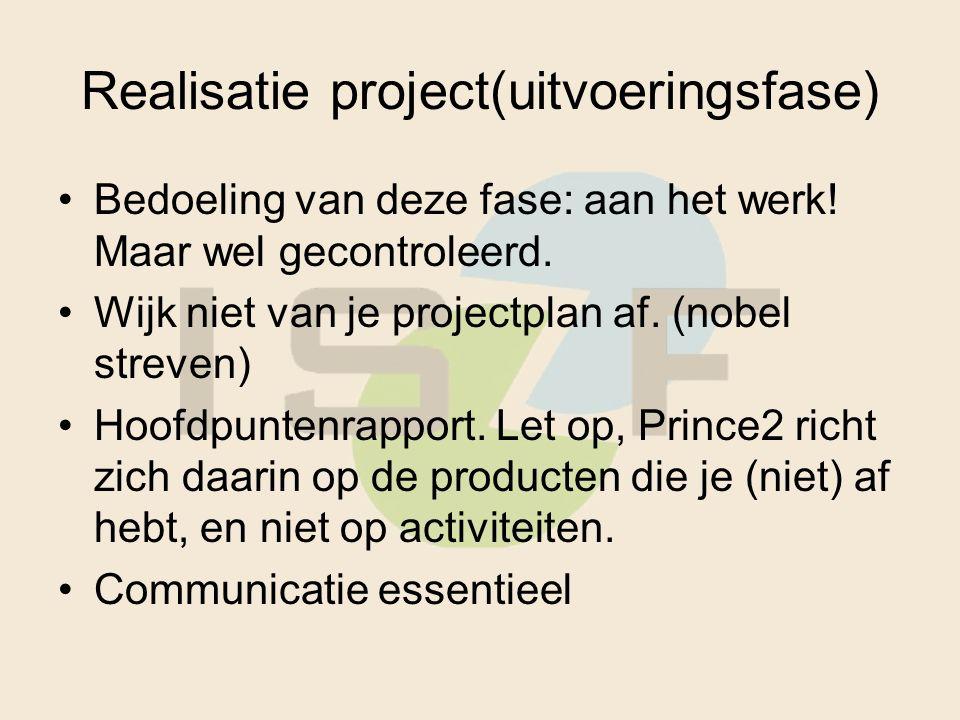 Realisatie project(uitvoeringsfase) Bedoeling van deze fase: aan het werk.