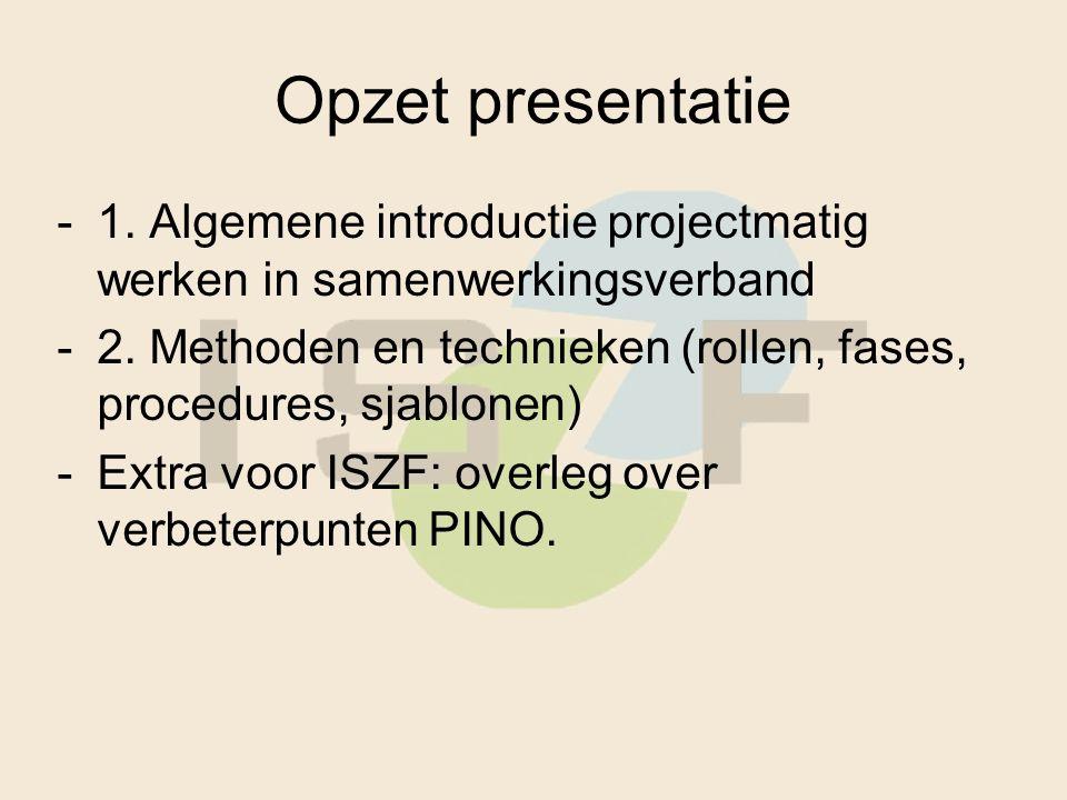 Opzet presentatie -1. Algemene introductie projectmatig werken in samenwerkingsverband -2.