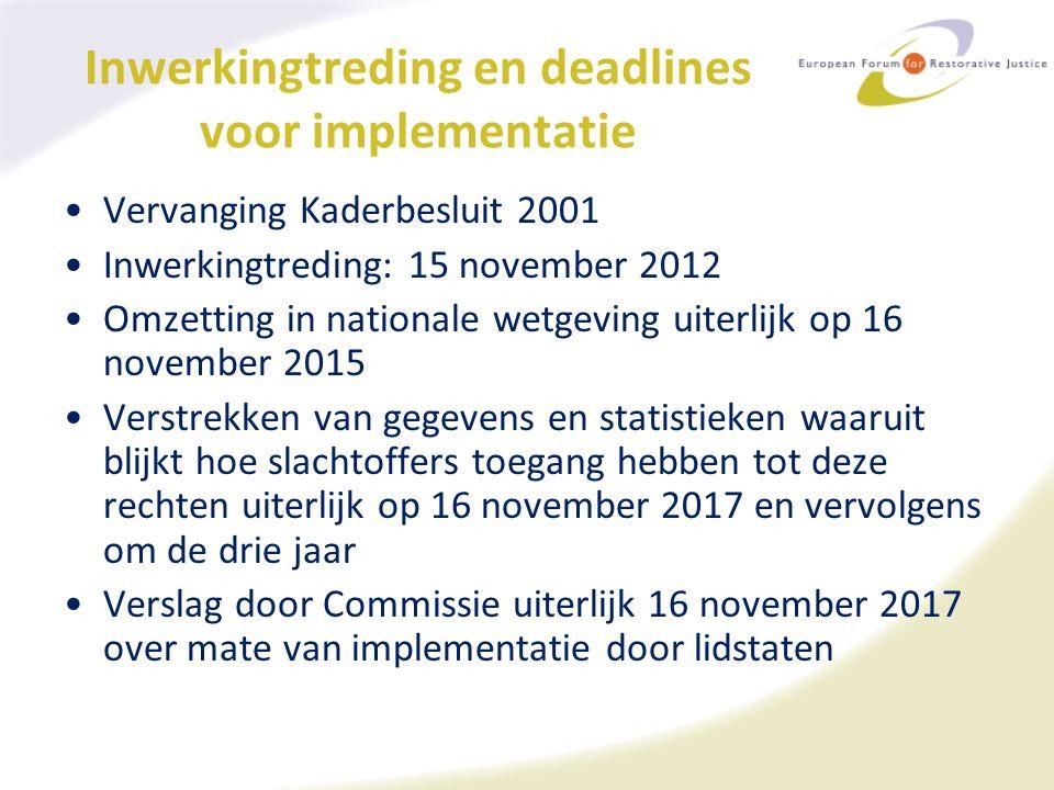 Inwerkingtreding en deadlines voor implementatie Vervanging Kaderbesluit 2001 Inwerkingtreding: 15 november 2012 Omzetting in nationale wetgeving uite
