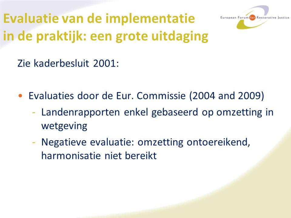 Evaluatie van de implementatie in de praktijk: een grote uitdaging Zie kaderbesluit 2001: Evaluaties door de Eur.