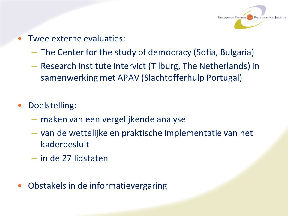 Twee externe evaluaties: – The Center for the study of democracy (Sofia, Bulgaria) – Research institute Intervict (Tilburg, The Netherlands) in samenw