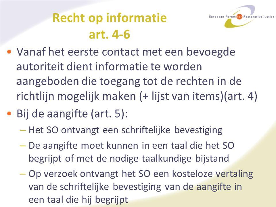 Recht op informatie art. 4-6 Vanaf het eerste contact met een bevoegde autoriteit dient informatie te worden aangeboden die toegang tot de rechten in