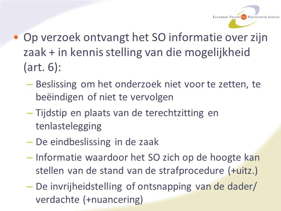 Op verzoek ontvangt het SO informatie over zijn zaak + in kennis stelling van die mogelijkheid (art. 6): – Beslissing om het onderzoek niet voor te ze