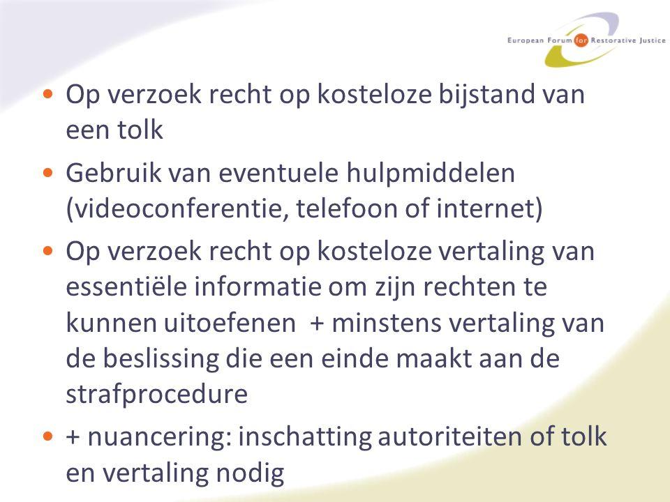 Op verzoek recht op kosteloze bijstand van een tolk Gebruik van eventuele hulpmiddelen (videoconferentie, telefoon of internet) Op verzoek recht op ko