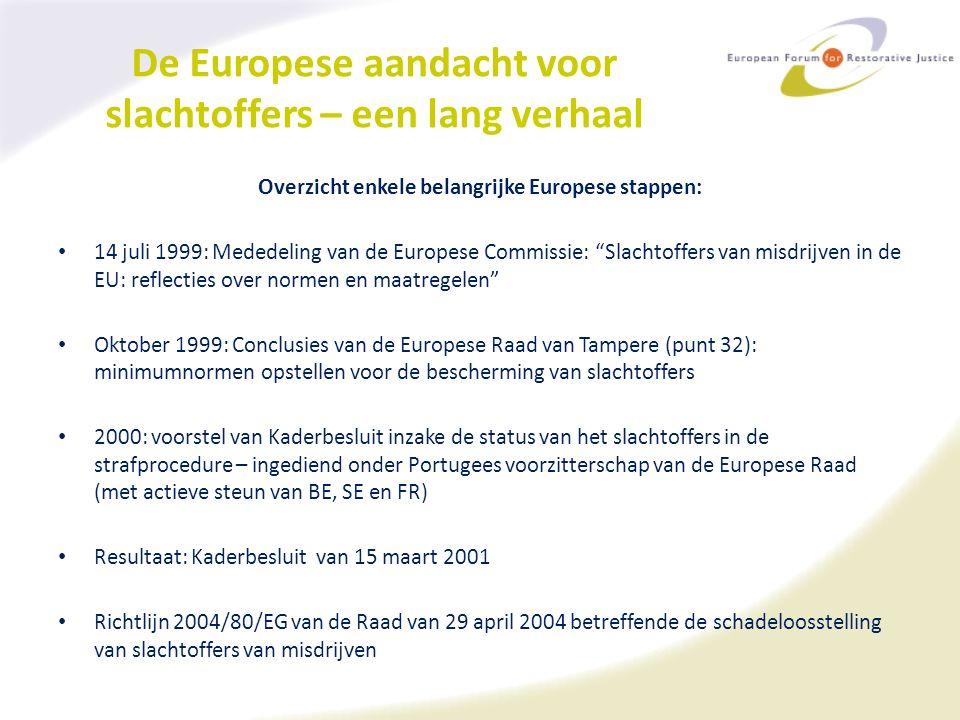 De Europese aandacht voor slachtoffers – een lang verhaal Overzicht enkele belangrijke Europese stappen: 14 juli 1999: Mededeling van de Europese Comm