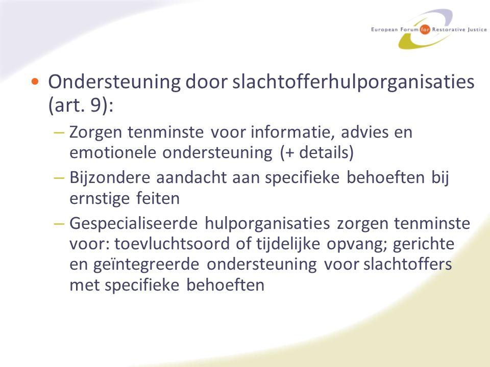 Ondersteuning door slachtofferhulporganisaties (art. 9): – Zorgen tenminste voor informatie, advies en emotionele ondersteuning (+ details) – Bijzonde