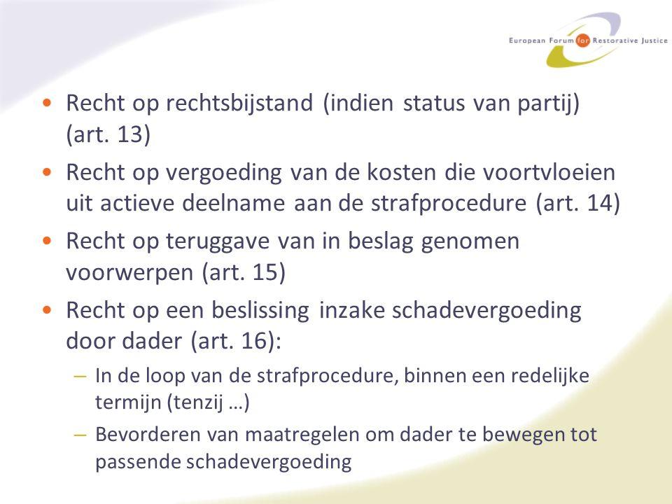 Recht op rechtsbijstand (indien status van partij) (art. 13) Recht op vergoeding van de kosten die voortvloeien uit actieve deelname aan de strafproce