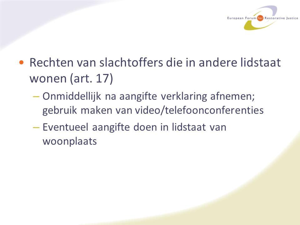 Rechten van slachtoffers die in andere lidstaat wonen (art. 17) – Onmiddellijk na aangifte verklaring afnemen; gebruik maken van video/telefoonconfere