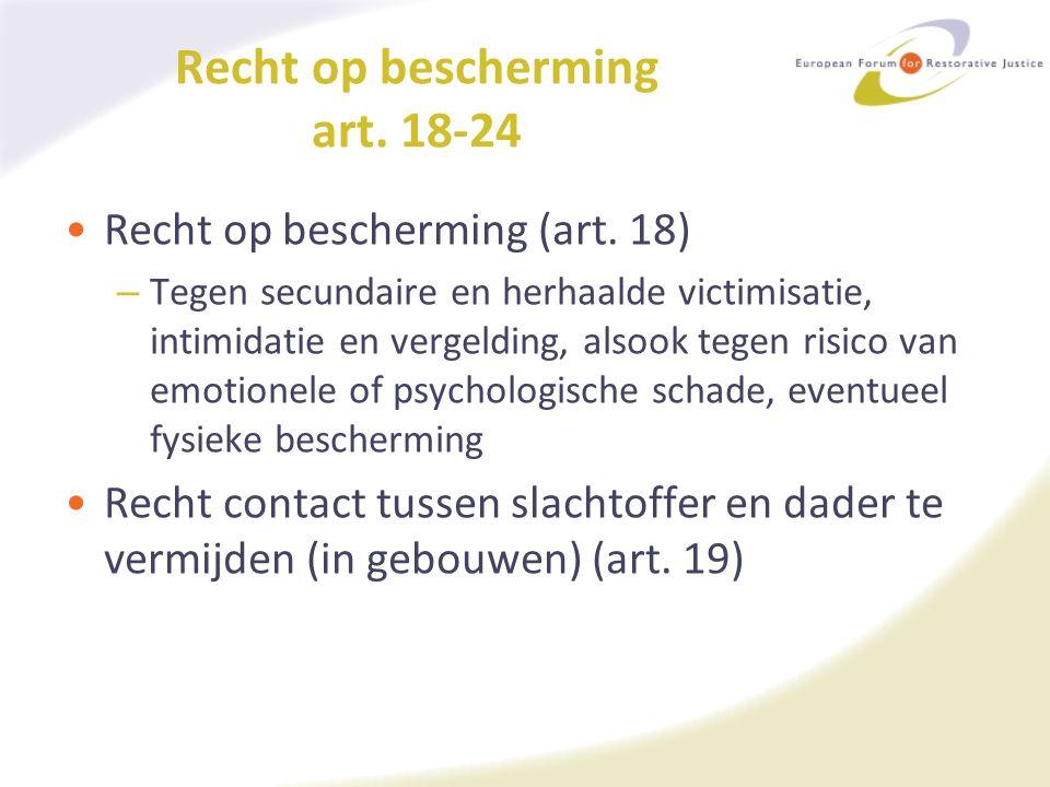 Recht op bescherming art. 18-24 Recht op bescherming (art. 18) – Tegen secundaire en herhaalde victimisatie, intimidatie en vergelding, alsook tegen r
