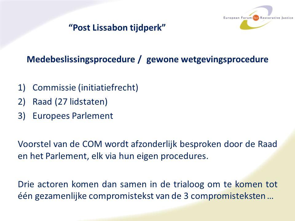 Post Lissabon tijdperk Medebeslissingsprocedure / gewone wetgevingsprocedure 1)Commissie (initiatiefrecht) 2)Raad (27 lidstaten) 3)Europees Parlement Voorstel van de COM wordt afzonderlijk besproken door de Raad en het Parlement, elk via hun eigen procedures.
