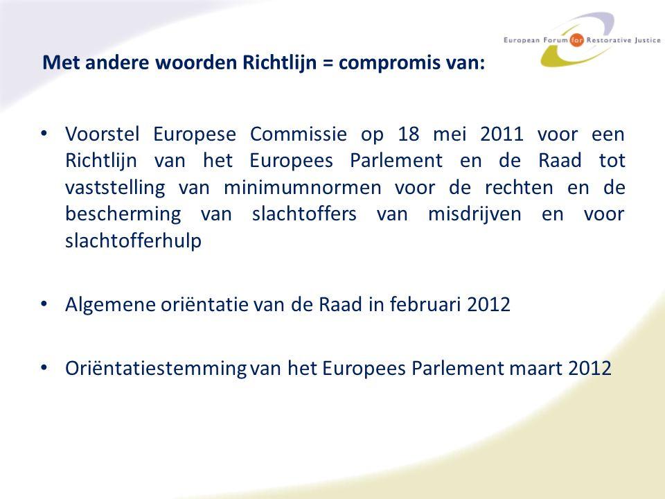 Met andere woorden Richtlijn = compromis van: Voorstel Europese Commissie op 18 mei 2011 voor een Richtlijn van het Europees Parlement en de Raad tot