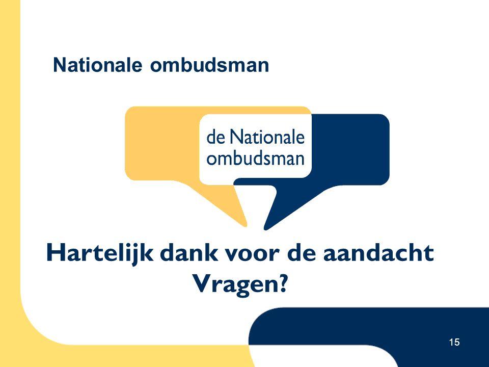 15 Nationale ombudsman Hartelijk dank voor de aandacht Vragen