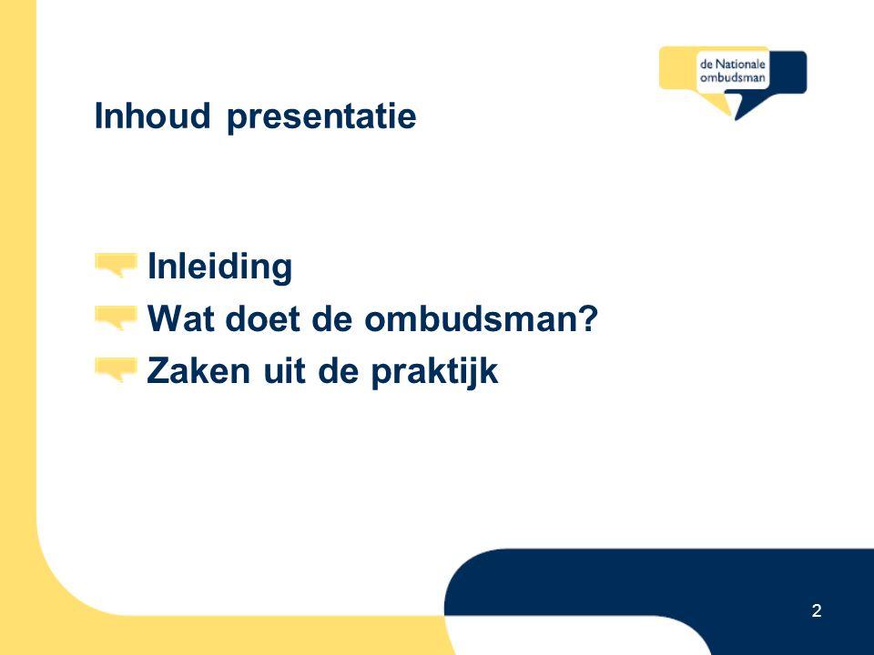 2 Inhoud presentatie Inleiding Wat doet de ombudsman Zaken uit de praktijk