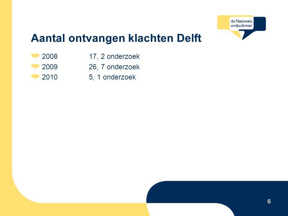 6 Aantal ontvangen klachten Delft 200817, 2 onderzoek 200926, 7 onderzoek 20105, 1 onderzoek