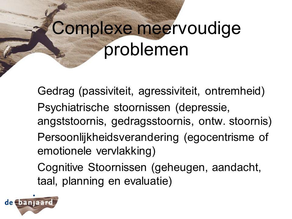 Complexe meervoudige problemen Gedrag (passiviteit, agressiviteit, ontremheid) Psychiatrische stoornissen (depressie, angststoornis, gedragsstoornis,