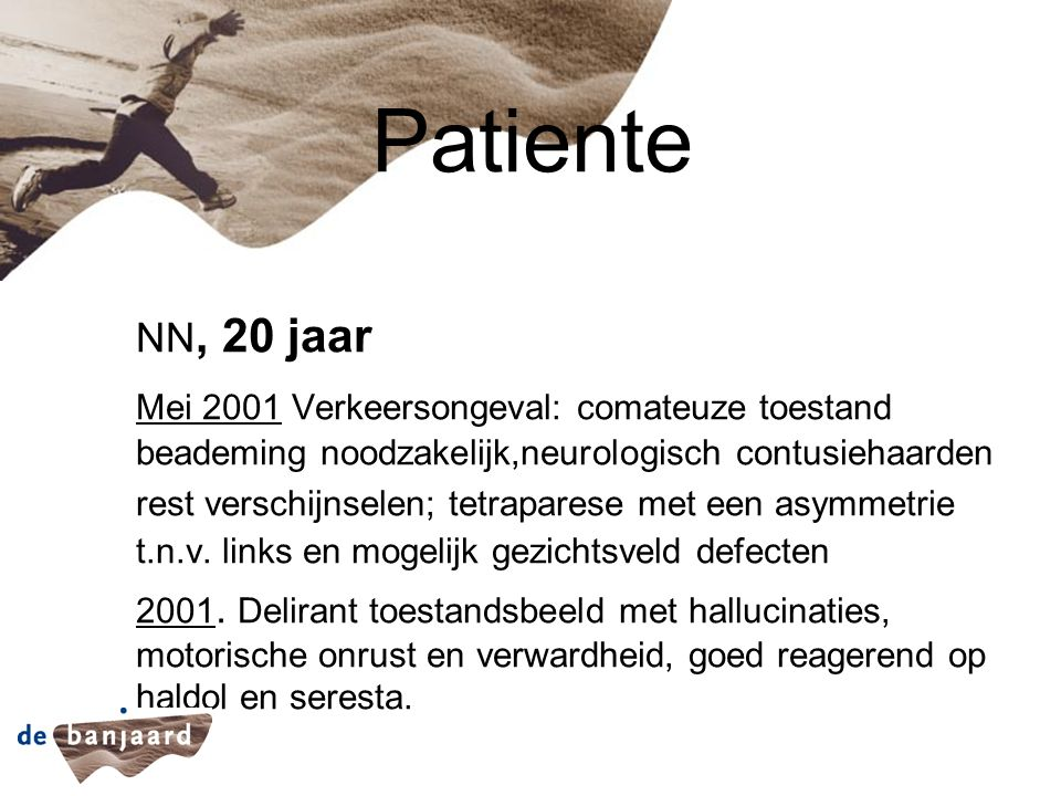 Patiente NN, 20 jaar Mei 2001 Verkeersongeval: comateuze toestand beademing noodzakelijk,neurologisch contusiehaarden rest verschijnselen; tetraparese