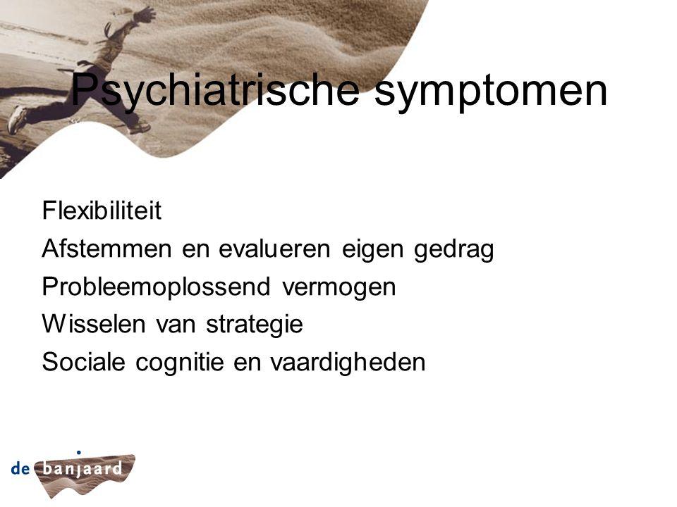 Neuropschiatrische Stoornissen gedragsproblemen Apathie (motivatie, doelgerichtheid, onverschillig, vlak) Agressie (agitatie, impulsiviteit) Stemmingsstoornissen (depressie, labiliteit, angst) Denk- en waarnemingsstoornissen (wanen,achterdocht) Ontremming