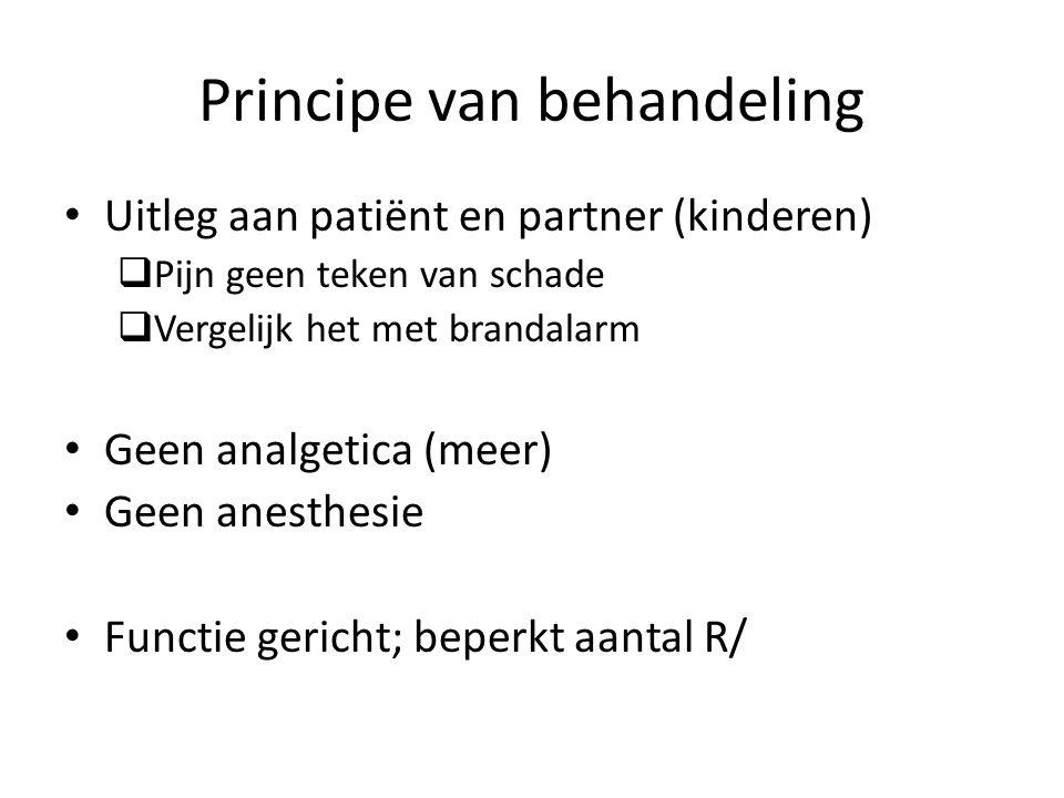 Principe van behandeling Uitleg aan patiënt en partner (kinderen)  Pijn geen teken van schade  Vergelijk het met brandalarm Geen analgetica (meer) Geen anesthesie Functie gericht; beperkt aantal R/