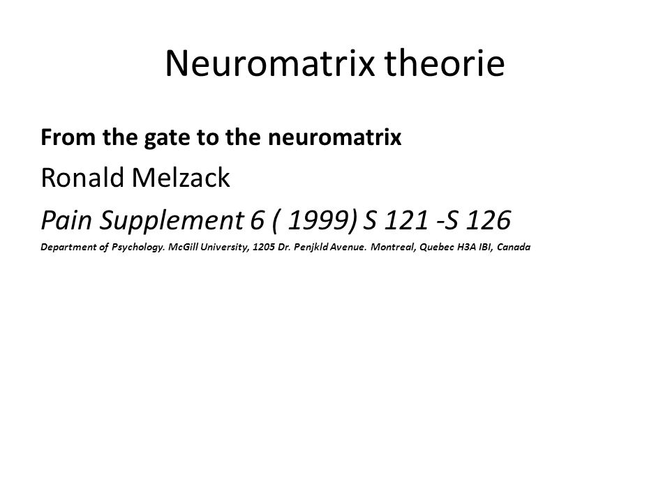 Neuromatrix theorie From the gate to the neuromatrix Ronald Melzack Pain Supplement 6 ( 1999) S 121 -S 126 Department of Psychology. McGill University