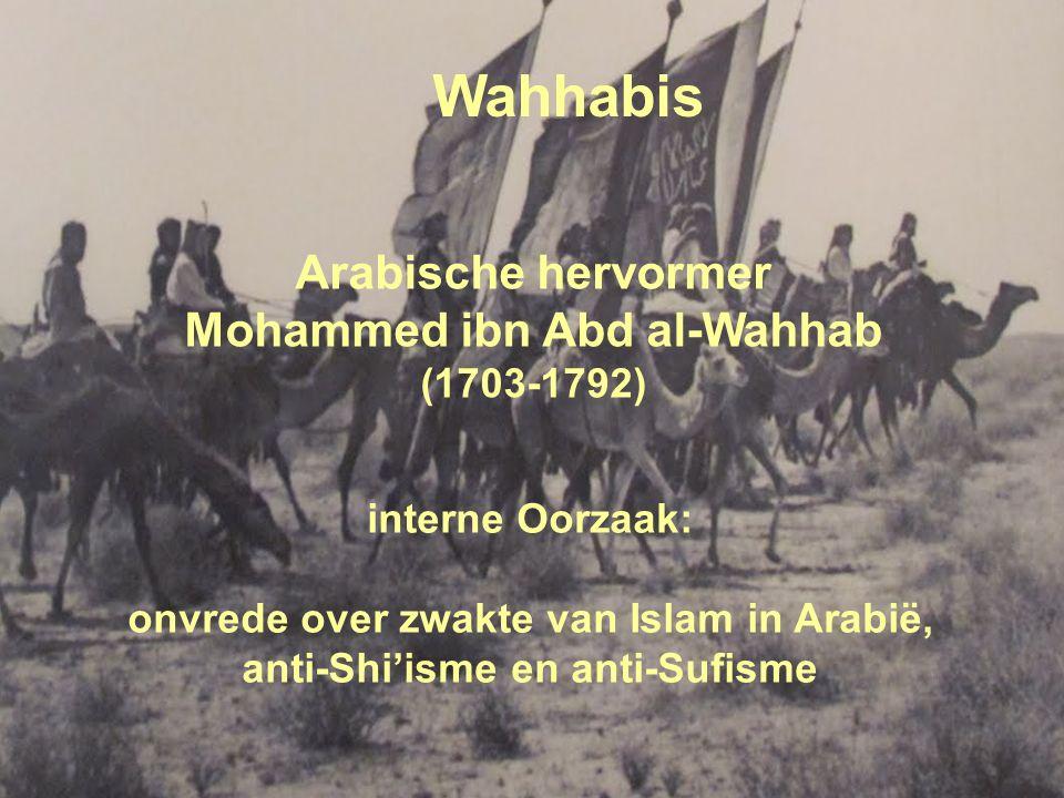 11 Wahhabis Arabische hervormer Mohammed ibn Abd al-Wahhab (1703-1792) interne Oorzaak: onvrede over zwakte van Islam in Arabië, anti-Shi'isme en anti-Sufisme