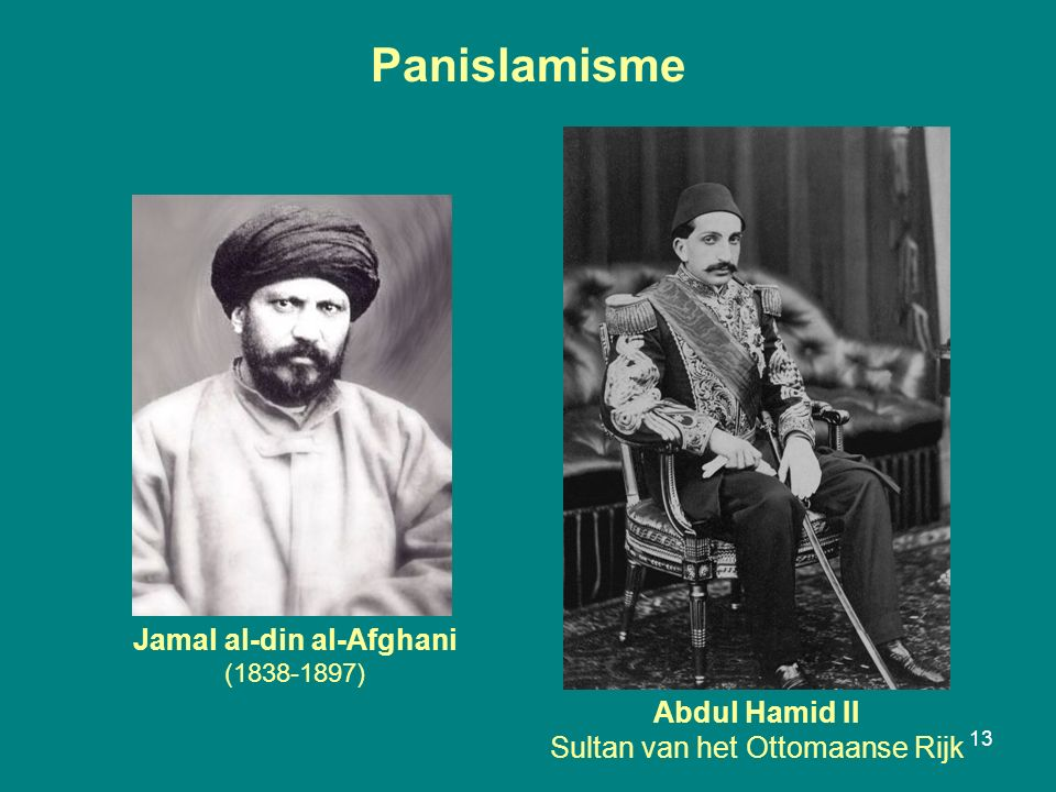 Panislamisme 13 Jamal al-din al-Afghani (1838-1897) Abdul Hamid II Sultan van het Ottomaanse Rijk